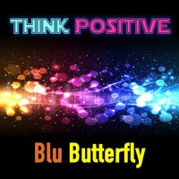 Think Positive — Blu Butterfly