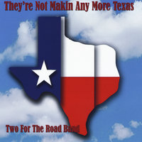 They're Not Makin Any More Texas — Two for the Road Band