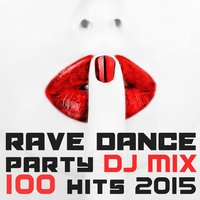 100 Rave Dance Party Hits DJ Mix 2015 — сборник