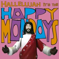 Hallelujah It's the... Happy Mondays — Happy Mondays