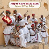 Dance of the Cobra — Jaipur Kawa Brass Band