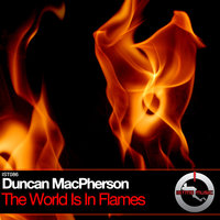 The World Is In Flames — Duncan MacPherson