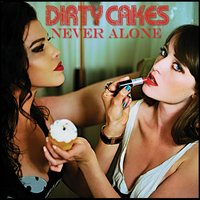 Never Alone — Dirty Cakes