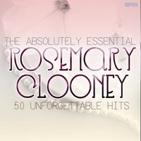 The Absolutely Essential Rosemary Clooney - 50 Unfogettable Hits — Rosemary Clooney
