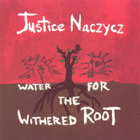 Water for the Withered Root — Justice Naczycz