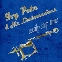 Easily Stop Time — Ivy Pete & His Limbomaniacs