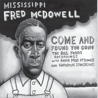 Come and Found You Gone — Fred McDowell