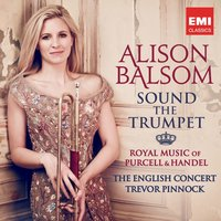 Sound the Trumpet - Royal Music of Purcell and Handel — Alison Balsom, Георг Фридрих Гендель, Генри Пёрселл