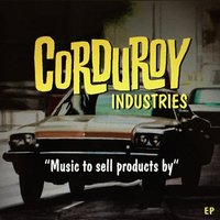 Music to Sell Products By — Scott Addison, Ben Addison, Corduroy Industries