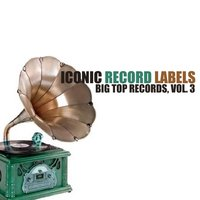 Iconic Record Labels: Big Top Records, Vol. 3 — сборник