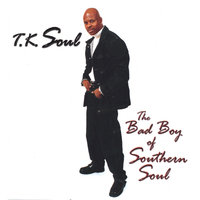 The Bad Boy Of Southern Soul — T.K. Soul