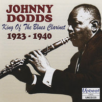 King of the Blues Clarinet 1923 - 1940 — Johnny Dodds
