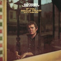 If You Could Read My Mind — Gordon Lightfoot