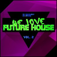 We Love Future House, Vol. 2 — сборник