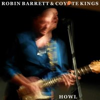 Howl — Robin Barrett and Coyote Kings