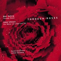 Through Roses — Viktor Ullmann, Daniel Grossmann Ensemble, Marc Neikrug, Jochen Striebeck