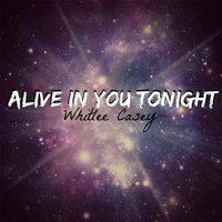Alive in You Tonight — Whitlee Casey