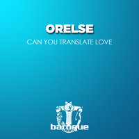 Can You Translate Love — Orelse