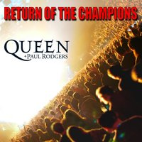 Return Of The Champions — Paul Rodgers, Queen