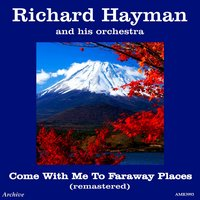 Come with Me to Faraway Places — Richard Hayman & His Orchestra