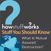 What Is Mutual Assured Destruction? — Stuff You Should Know