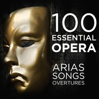 100 Essential Opera Arias, Songs & Overtures: The Very Best  Soprano, Tenor, Baritone, Bass & Mezzo Solos, Duets, Trios & Choruses from Mozart, Beethoven, Verdi, Rossini, Puccini & More — сборник