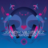 Generation Next — Junior Vasquez