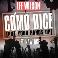 Cómo Dice (Put Your Hands Up) [feat. Nawlage] — Lee Wilson