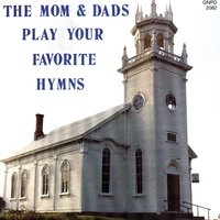 The Mom & Dads Play Your Favorite Hymns — The Mom & Dads
