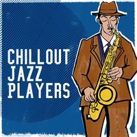 Chillout Jazz Players — Chill Lounge Players
