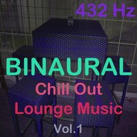 Binaural Chill Out Lounge Music, Vol. 1 — 432 Hz