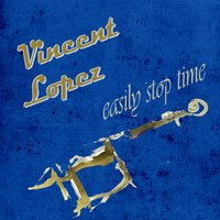 Easily Stop Time — Vincent Lopez