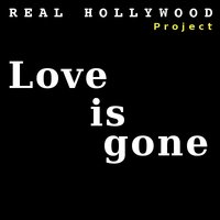 Love Is Gone — Real Hollywood Project