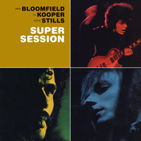 Super Session — Mike Bloomfield, Mike Bloomfield with Al Kooper & Stephen Stills