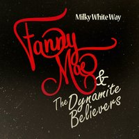 Milky White Way — Fanny Mae & The Dynamite Believers