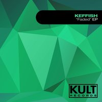 "Kult Records Presents ""Faded Ep"" — KEFFISH"