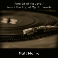 Portrait of My Love / You're the Top of My Hit Parade — Matt Monro