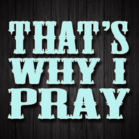 That's Why I Pray - Single — Country's Finest