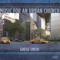 Music for an Urban Church — The Gregg Smith Singers, Gregg Smith, Saint Peter's Choir, Long Island Symphonic Choral Association