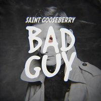 Bad Guy — Saint Gooseberry