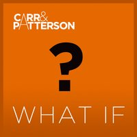 What If — Carr, Patterson