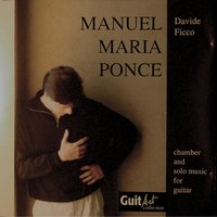 Manuel Maria Ponce - Chamber and Solo Music for Guitar — Davide Ficco