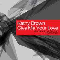 Give Me Your Love — Kathy Brown
