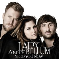 Need You Now — Lady Antebellum