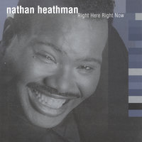 Right Here Right Now — Nathan Heathman