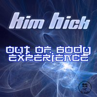 Out of Body Experience — Kim Hick