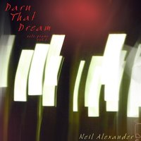 Darn That Dream: Solo Piano Vol. 1 — Neil Alexander