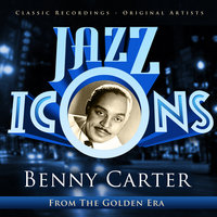Benny Carter - Jazz Icons from the Golden Era — Benny Carter