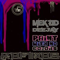 Paint With No Colors Remixes — Mekzid Deejay