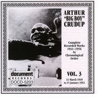 "Arthur ""Big Boy"" Crudup Vol. 3 1949-1952 — Arthur ""Big Boy"" Crudup"